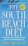 The South Beach Diet: The Delicious, Doctor-Designed, Foolproof Plan for Fast and Healthy Weight Loss - Arthur Agatston