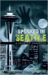 Spooked in Seattle: A Haunted Handbook - Ross Allison