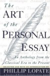 The Art of the Personal Essay: An Anthology from the Classical Era to the Present - Phillip Lopate, Various Authors