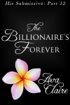 The Billionaire's Forever - Ava Claire