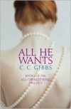 All He Wants: All or Nothing Trilogy, Book 1 - C.C. Gibbs