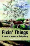 Fixin' Things: A Novel of Women at Gettysburg - Peggy Ullman Bell