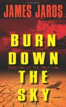Burn Down the Sky - James Jaros
