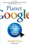 Planet Google: One Company's Audacious Plan to Organize Everything We Know - Randall Stross