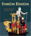 Creative Kinetics: Making Mechanical Marvels in Wood - Rodney Frost
