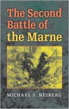 The Second Battle of the Marne - Michael S. Neiberg