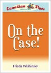 Canadian Flyer Adventures #12: On the Case - Frieda Wishinsky, Leanne Franson