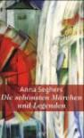 Die schönsten Märchen und Legenden - Anna Seghers