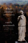 What Strange Creatures - Emily Arsenault