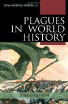 Plagues in World History (Exploring World History) - John Aberth