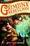 The Grimjinx Rebellion (The Vengekeep Prophecies) - Brian Farrey