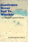 Gentlemen Never Sail to Weather: A Story of an Accidental Odyssey - Denton R. Moore