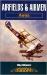 Airfields & Airmen Of Arras ( Battleground Europe Series) - Mike O'Connor,  Nigel Cave (Editor)