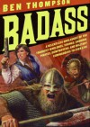 Badass: A relentless onslaught of the toughest warlords, vikings, samurai, pirates, gunfighters, and military commanders to ever live - Ben Thompson