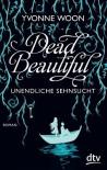 Dead Beautiful - Unendliche Sehnsucht: Roman (German Edition) - Yvonne Woon, Nina Frey