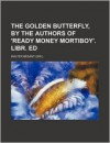 The Golden Butterfly, by the Authors of 'Ready Money Mortiboy'. Libr. Ed - Walter Besant