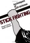 Stick Fighting: Techniques of Self-Defense - Masaaki Atsumi, Quintin Chambers, Masaaki Atsumi