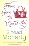 From Here to Maternity - Sinéad Moriarty