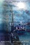The Reluctant King: The Star-Crossed Series (Volume 5) - Rachel Higginson