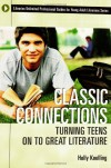 Classic Connections: Turning Teens on to Great Literature (Libraries Unlimited Professional Guides for Young Adult Librarians Series) - Holly Koelling