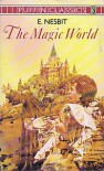 The Magic World - E. Nesbit