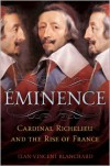 Eminence: Cardinal Richelieu and the Rise of France - Jean-Vincent Blanchard