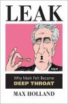 Leak: Why Mark Felt Became Deep Throat - Max Holland