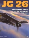 JG 26: Photographic History of the Luftwaffe's Top Guns - Donald L. Caldwell