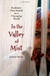In the Valley of Mist: Kashmir: One Family in a Changing World - Justine Hardy