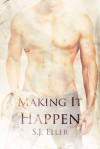 Making It Happen - S.J. Eller