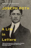 Joseph Roth: A Life in Letters. Joseph Roth - Joseph Roth