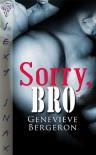Sorry, Bro - Genevieve Bergeron
