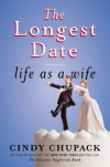 The Longest Date: Life as a Wife - Cindy Chupack