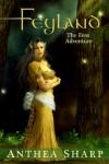 Feyland: The First Adventure (Feyland .5) - Anthea Sharp