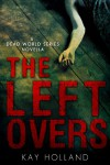 The Leftovers (The Dead World Series) - Kay Holland