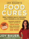 Joy Bauer's Food Cures: Treat Common Health Concerns, Look Younger and Live Longer - Joy Bauer