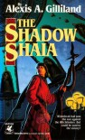 The Shadow Shaia - Alexis A. Gilliland