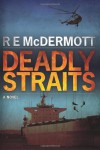 Deadly Straits - R.E. McDermott