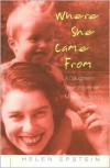 Where She Came From: A Daughter's Search for Her Mother's History - Helen Epstein