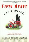 Fifty Acres and a Poodle: A Story of Love, Livestock, and Finding Myself on a Farm - Jeanne Marie Laskas