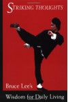 Striking Thoughts: Bruce Lee's Wisdom for Daily Living (Bruce Lee Library) - John Littleford;Bruce Lee