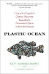 Plastic Ocean: How a Sea Captain's Chance Discovery Launched a Determined Quest to Save the Oceans - Charles Moore,  Cassandra Phillips