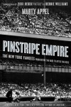 Pinstripe Empire: The New York Yankees from Before the Babe to After the Boss - Marty Appel, Melody Englund