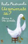 Che animale sei? Storia di una pennuta - Paola Mastrocola