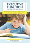 Executive Function in the Classroom: Practical Strategies for Improving Performance and Enhancing Skills for All Students - Christopher Kaufman