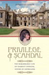 Privilege and Scandal: The Remarkable Life of Harriet Spencer, Sister of Georgiana - Janet Gleeson