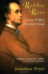 Robbie Ross: Oscar Wilde's Devoted Friend - Jonathan Fryer