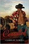 Corralled  - Lorelei James