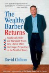 The Wealthy Barber Returns : Dramatically Older and Marginally Wiser, David Chilton Offers His Unique Perspectives on the World of Money - David Chilton
