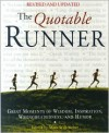 The Quotable Runner: Great Moments of Wisdom, Inspiration, Wrongheadedness, and Humor - Mark Will-Weber